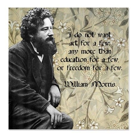 William Morris quote Art for the few